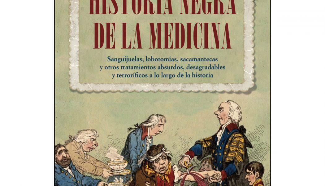 """""""Historia negra de la Medicina"""": Sanguijuelas, lobotomías, sacamantecas y otros tratamientos terroríficos practicados por médicos"""